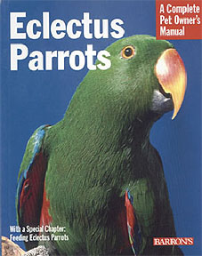 A Complete Pet Owner's Manual: Eclectus Parrots