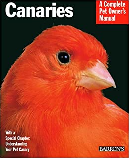 A Complete Pet Owner's Manual: Canaries