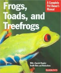 A Complete Pet Owner's Manual: Frogs, Toads & Treefrogs
