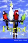 Parrot Training: A Guide to Taming and Gentling Your Avian ...
