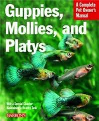 A Complete Pet Owner's Manual: Guppies, Mollies & Platies