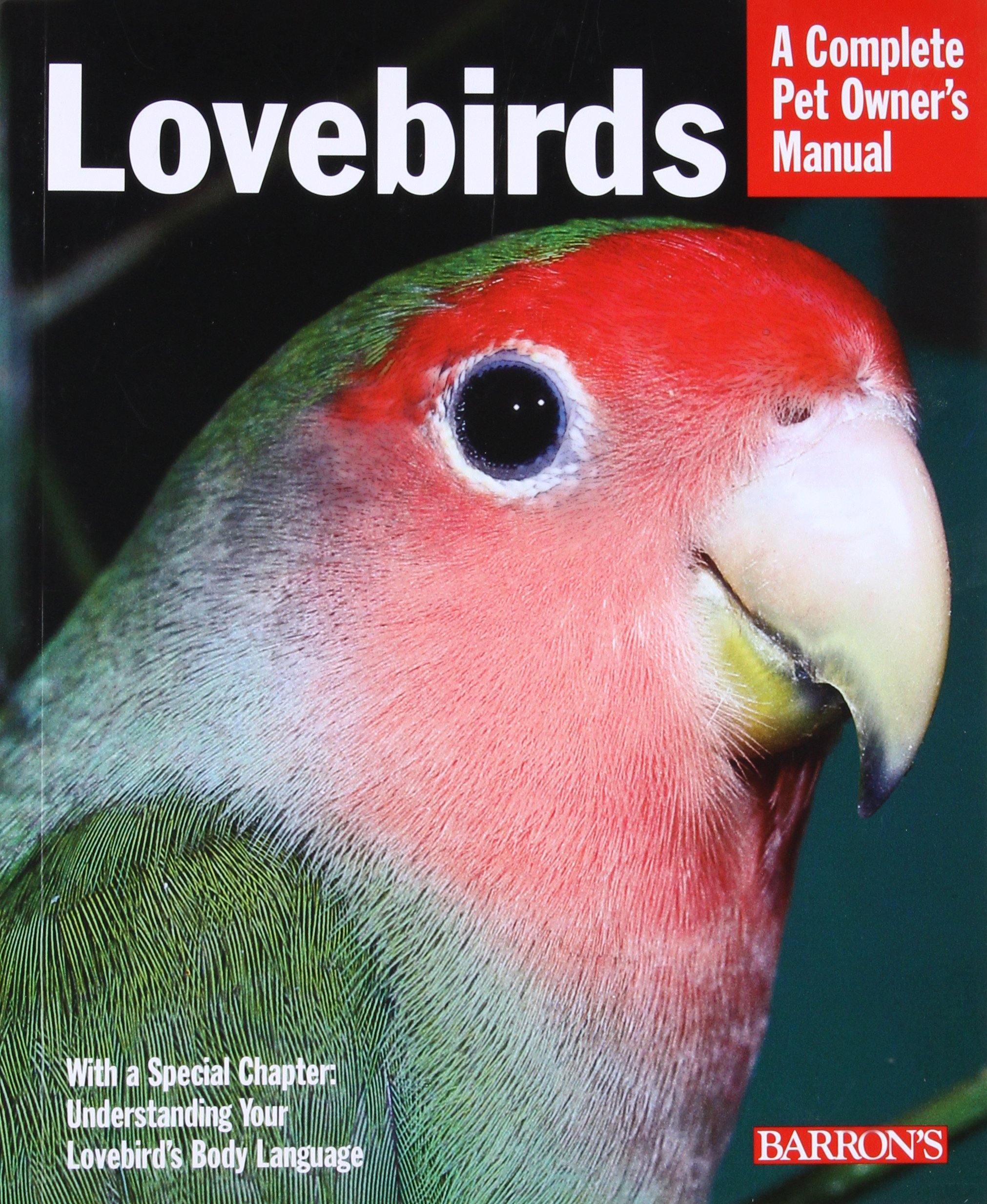 A Complete Pet Owner's Manual: Lovebirds