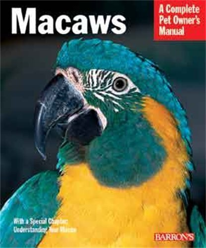 A Complete Pet Owner's Manual: Macaws