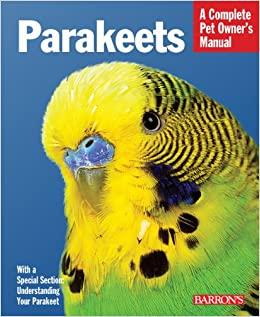 A Complete Pet Owner's Manual: Parakeets