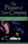The Pleasure of Their Company: An Owner´s Guide To Parrot Traini