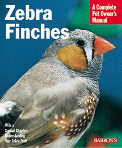 A Complete Pet Owner's Manual: Zebra Finches