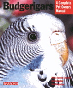 A Complete Pet Owner's Manual: Budgerigars
