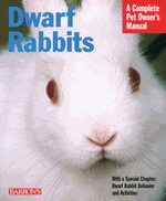 A Complete Pet Owner's Manual: Dwarf Rabbits