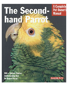 A Complete Pet Owner's Manual: Second-Hand Parrots