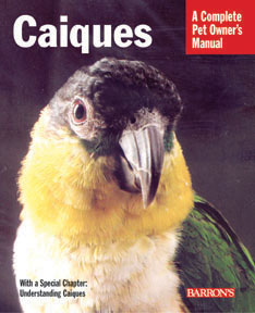 A Complete Pet Owner's Manual: Caiques