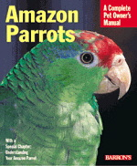 A Complete Pet Owner's Manual: Amazon Parrots