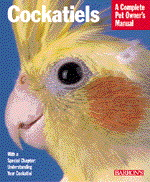 A Complete Pet Owner's Manual: Cockatiels