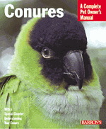 A Complete Pet Owner's Manual: Conures